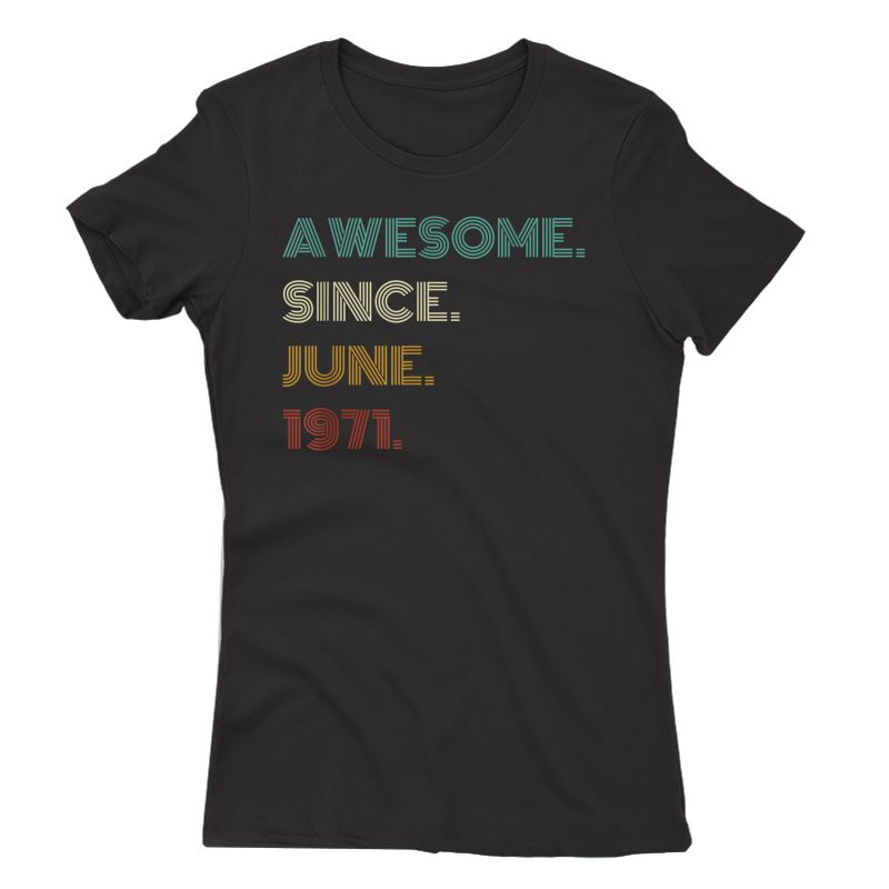50th Birthday Gift 50 Years Old Awesome Since June 1971 T-shirt