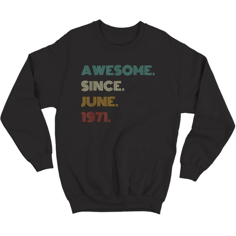 50th Birthday Gift 50 Years Old Awesome Since June 1971 T-shirt Crewneck Sweater