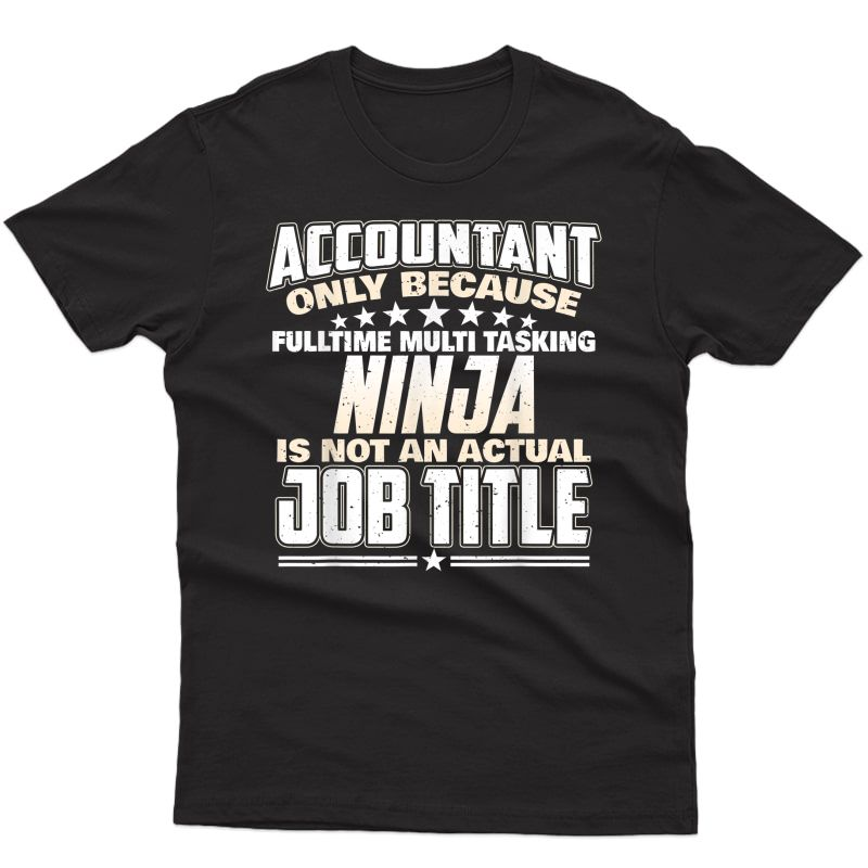 Accountant Because Ninja Is Not An Actual Job Title Funny T-shirt