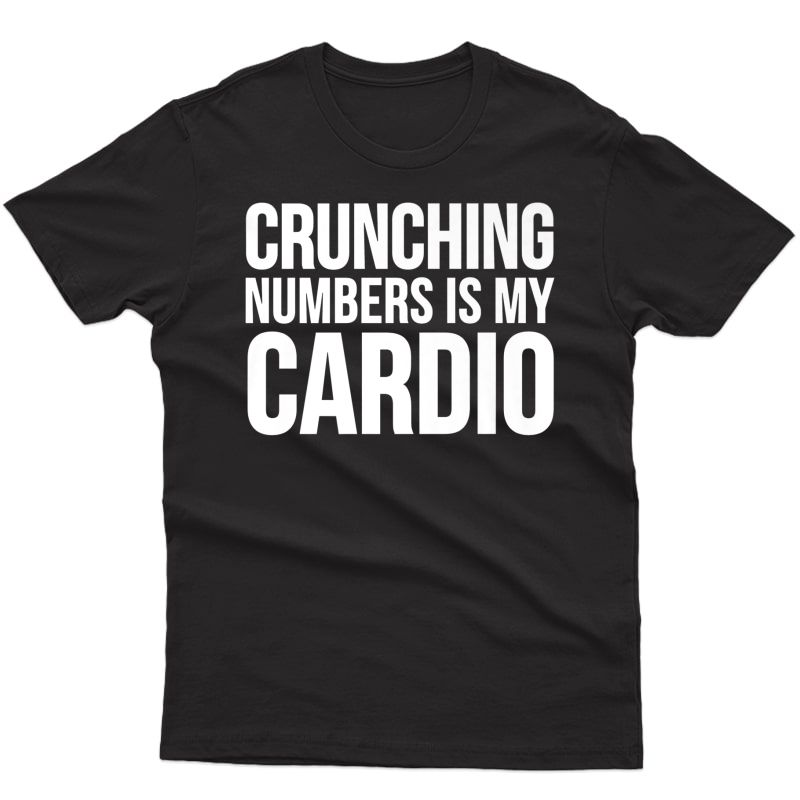 Accountant Funny Gift - Crunching Numbers Is My Cardio Premium T-shirt