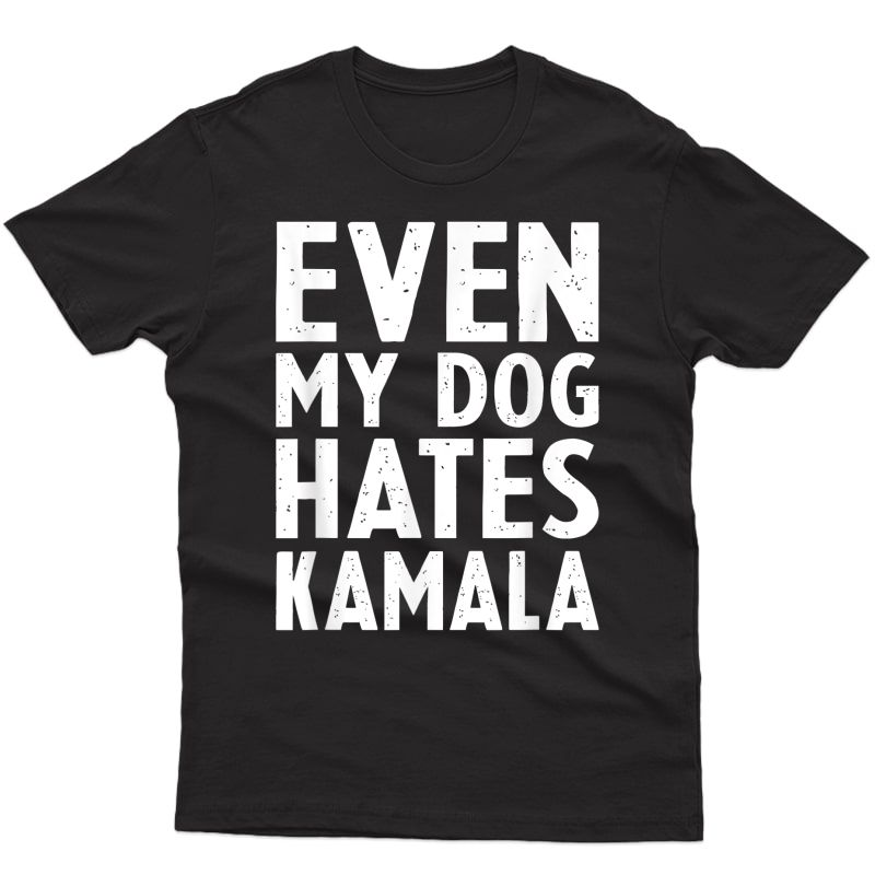 Anti Vice President Vp Even My Dog Hates Kamala Harris T-shirt