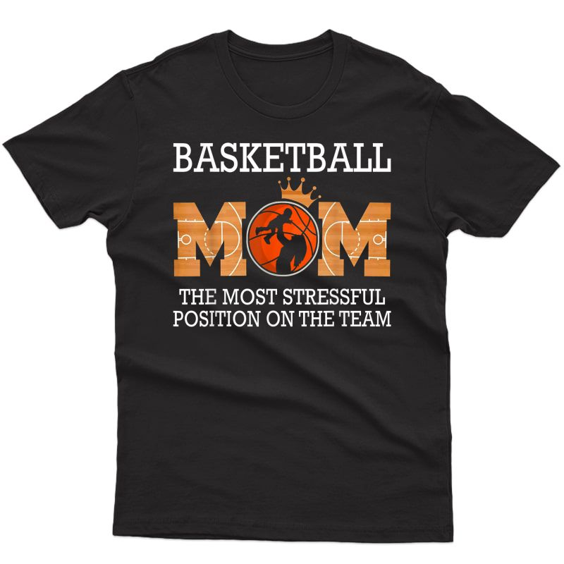 Basketball Mom The Most Stressful Position On The Team Funny T-shirt