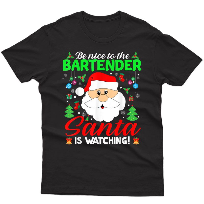Be Nice To The Bartender Santa Is Watching Xmas Gifts T-shirt
