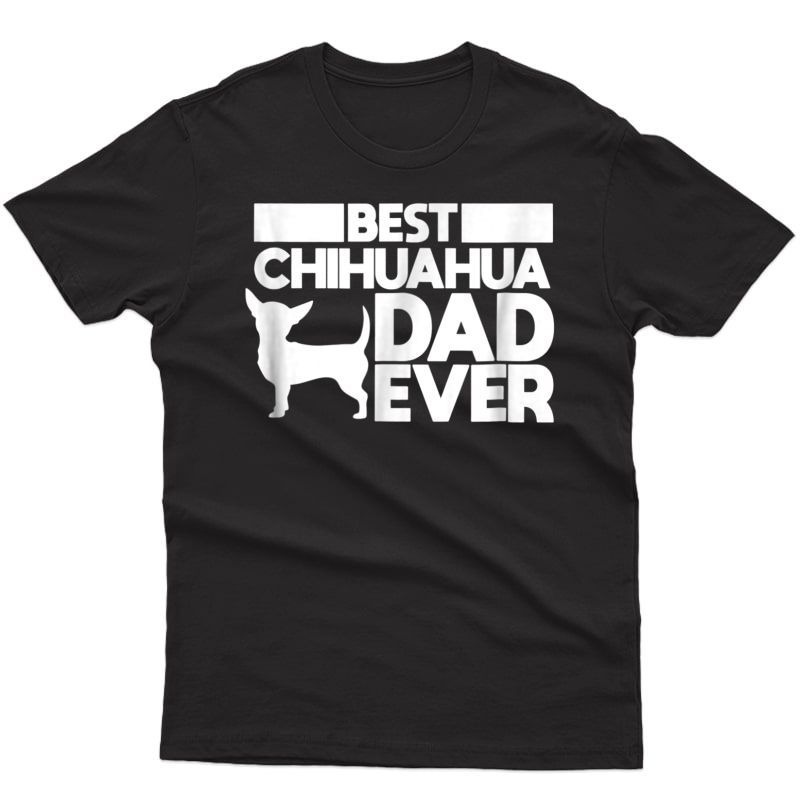 Best Chihuahua Dad Ever T Shirt For Dog Father Gift Idea