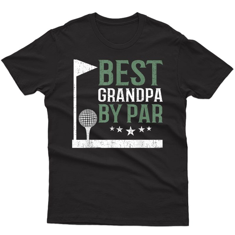Best Grandpa By Par Golf Lover Fathers Day Funny Dad Gift T-shirt