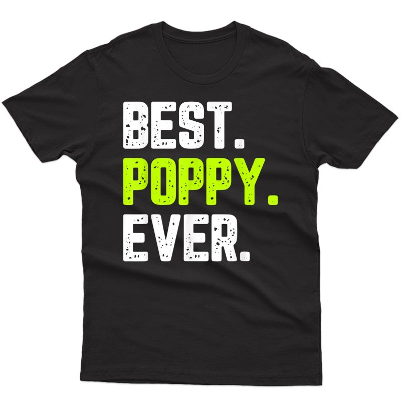 Best Poppy Ever Funny Quote Gift Father's Day T-shirt