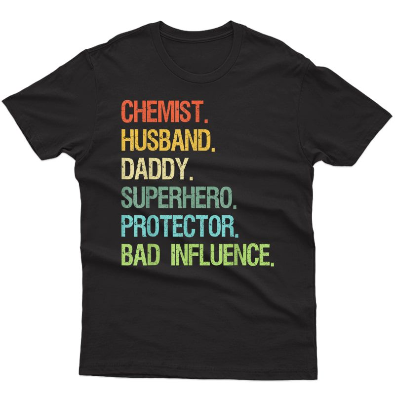 Chemist Husband Daddy Superhero Protector Bad Influence T-shirt