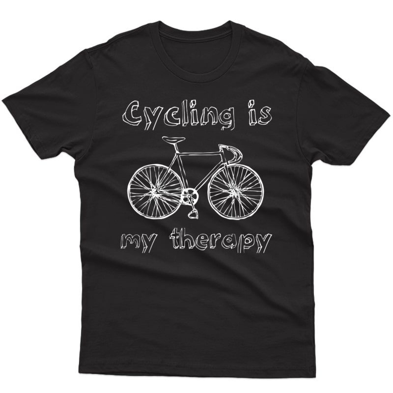 Cycling Is My Therapy Funny Bike Riding Cyclist T-shirt T-shirt
