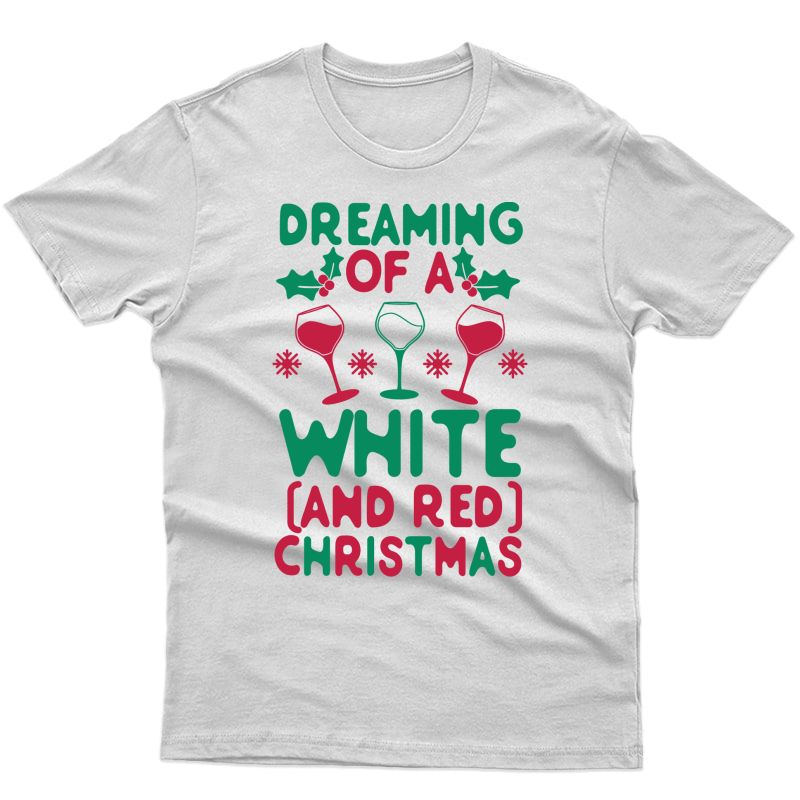 Dreaming Of A And Red Christmas Wine Xmas Drinker T-shirt