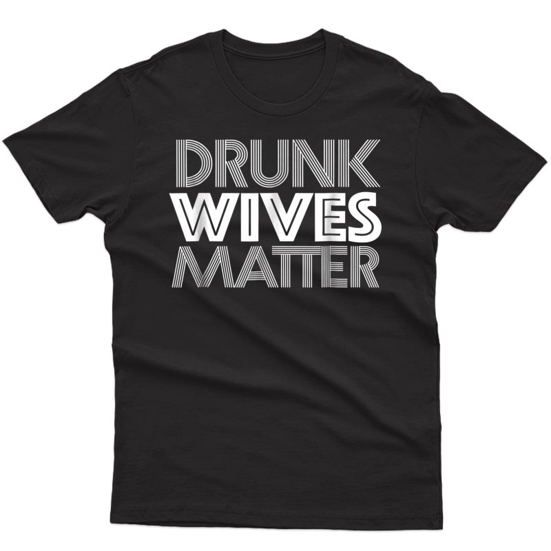 Drunk Wives Matter Shirt - Funny Wine Drinking Tee
