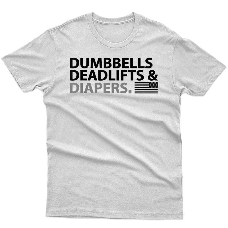 Dumbbells Deadlifts And Diapers Fun Gym Shirt Dads And Moms T-shirt