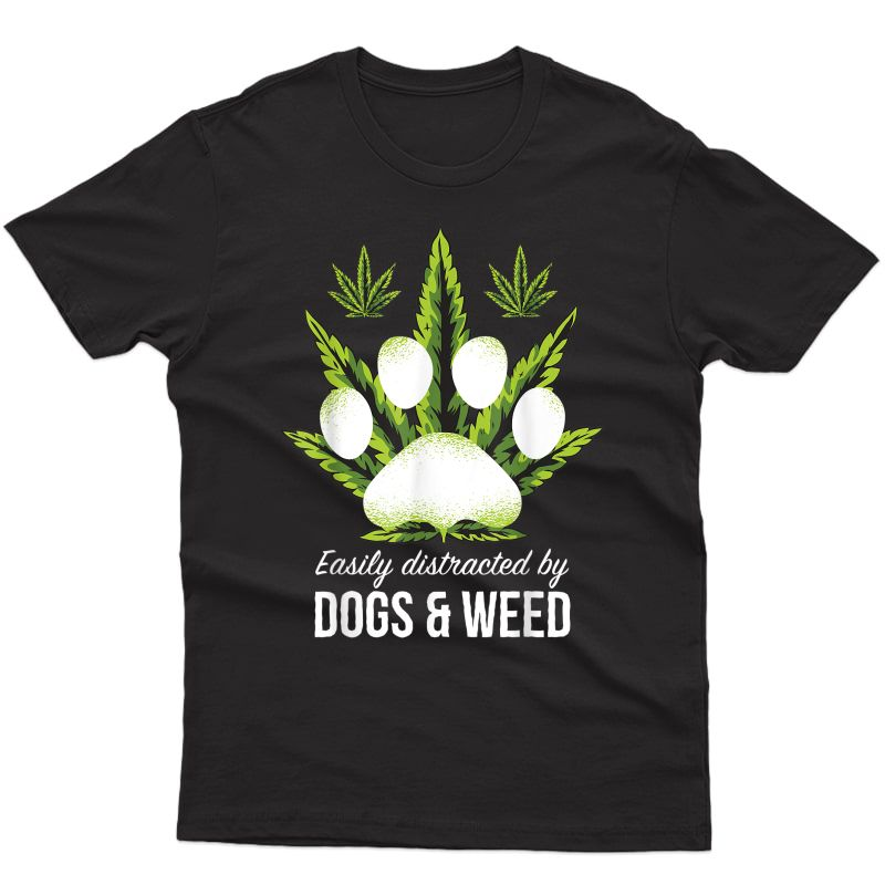 Easily Distracted By Dogs Weed Shirt Funny Dog Lover Gifts T-shirt