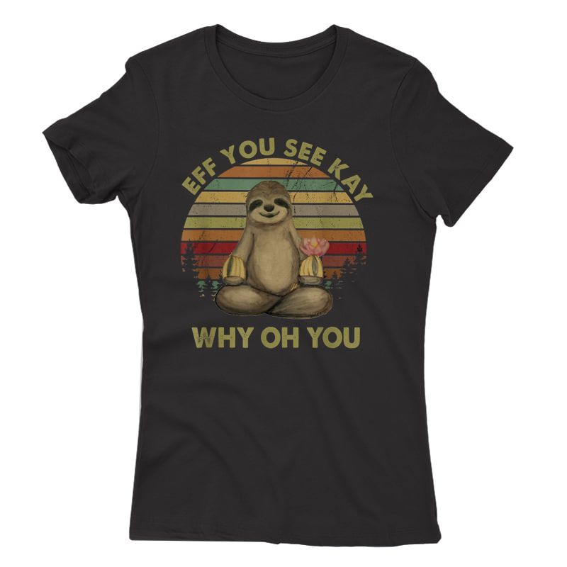 Eff You See Kay Why Oh You Funny Vintage Sloth Yoga Lover T-shirt