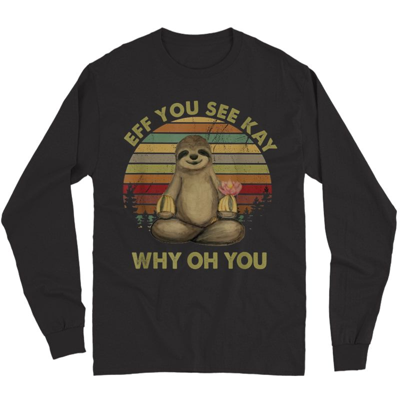 Eff You See Kay Why Oh You Funny Vintage Sloth Yoga Lover T-shirt Long Sleeve T-shirt