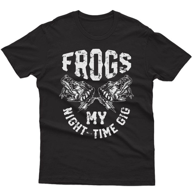 Frogs My Nighttime Gig T Shirt Frog Hunting Hunter Gift