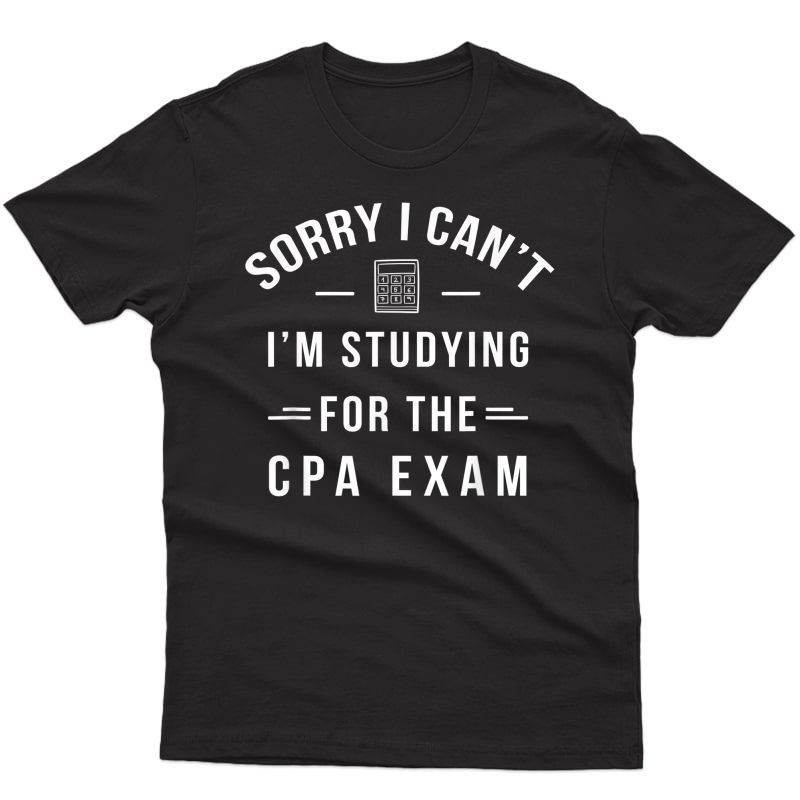 Funny Cpa Exam - Studying - Certified Public Accountant Gift T-shirt