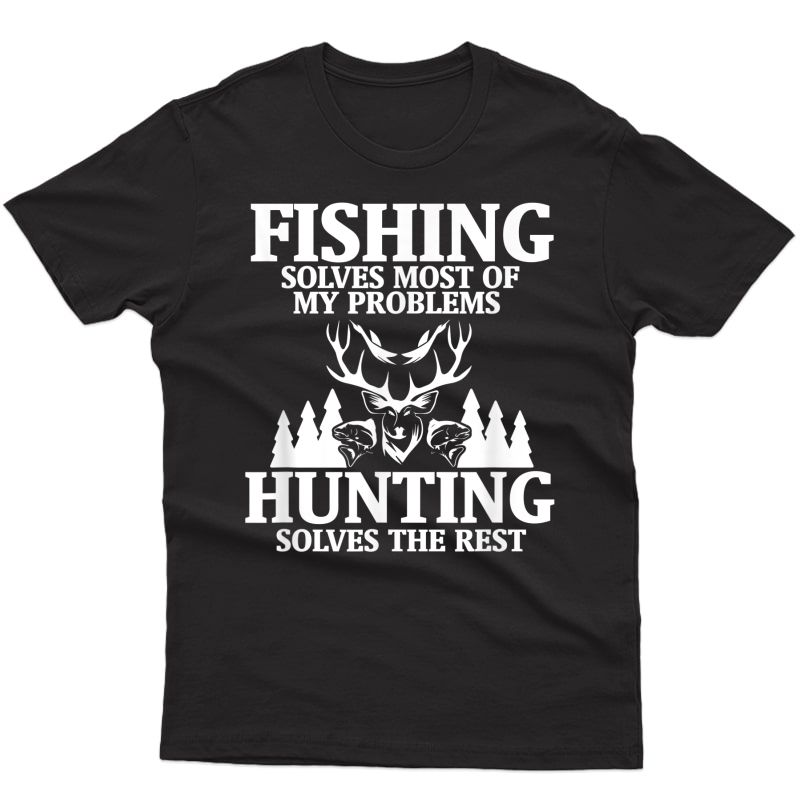 Funny Fishing Solves Most Of My Problems Hunting The Rest T-shirt