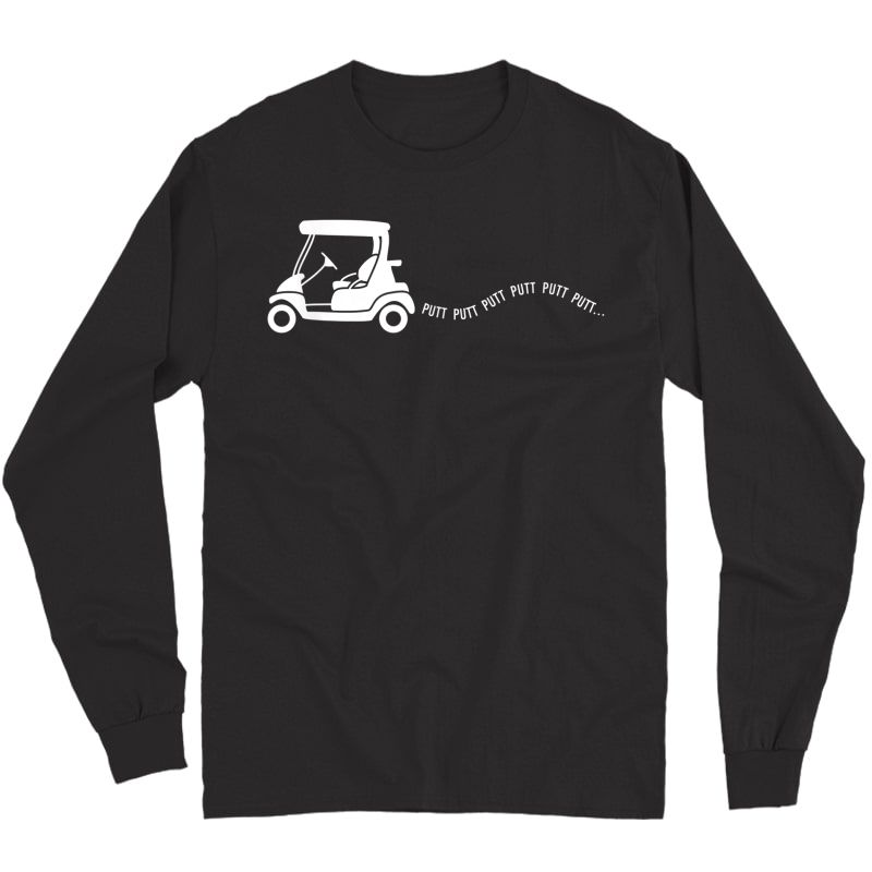 Funny Golf Gift Golfing Cart Joke Putt Birthday Golfer Dad T-shirt Long Sleeve T-shirt