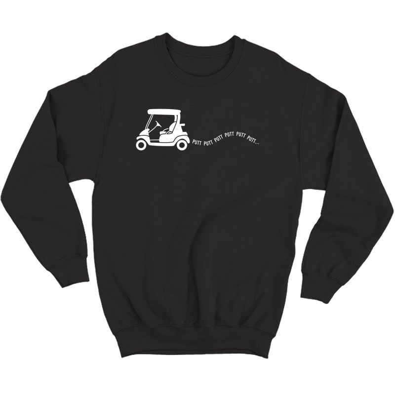 Funny Golf Gift Golfing Cart Joke Putt Birthday Golfer Dad T-shirt Crewneck Sweater