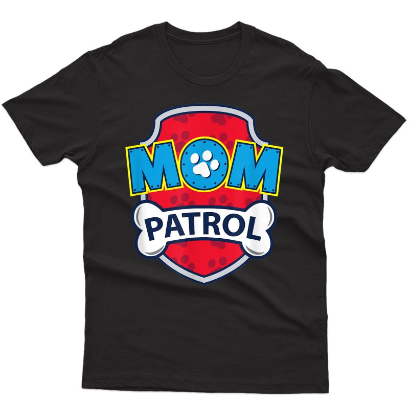 Funny Mom Patrol T-shirt | Dog Mom Tee
