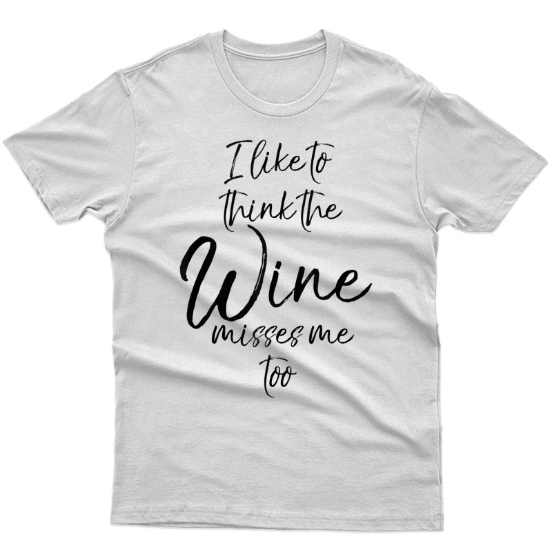 Funny Pregnancy Quote I Like To Think The Wine Misses Me Too Tank Top Shirts