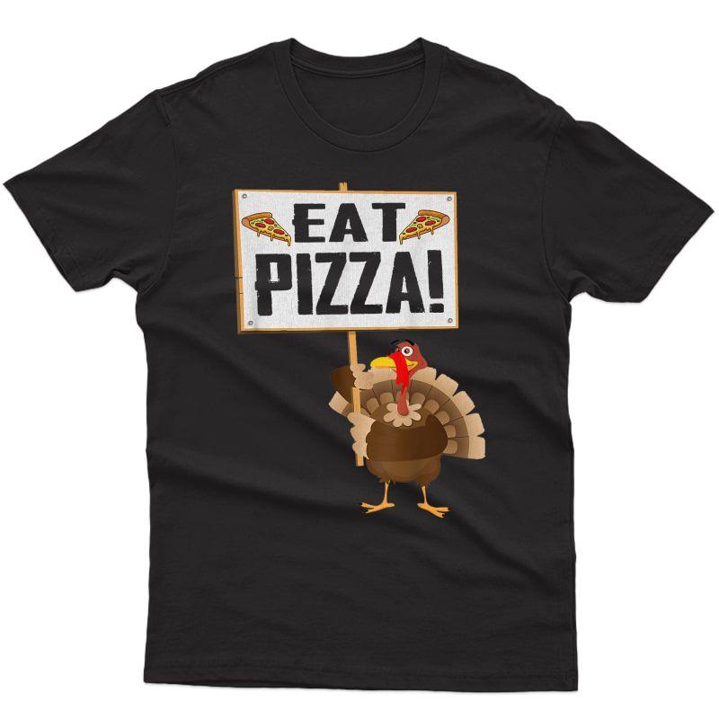 Funny Turkey Eat Pizza Gift Vegan Funny Thanksgiving Tee T-shirt
