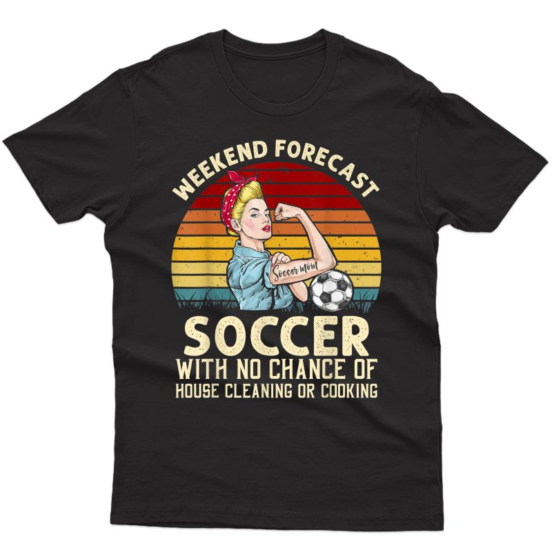 Funny Weekend Forecast Soccer With No Chance Cleaning Shirt T-shirt