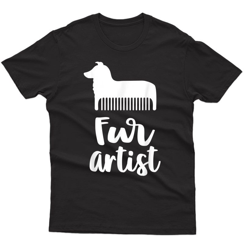 Fur Artist Funny Dog Groomer Shirts For Pup Grooming T-shirt