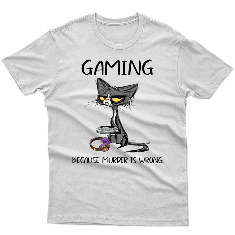 Gaming Because Murder Is Wrong Funny Cat Lovers T-shirt