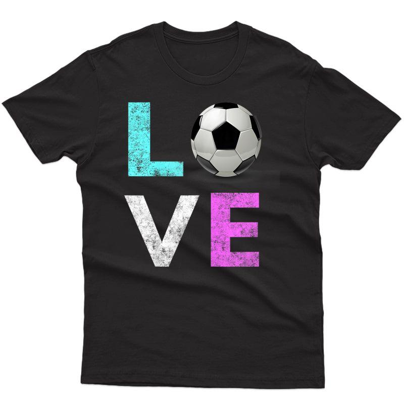 Girls Love Soccer Best Fun Birthday Gift T-shirt