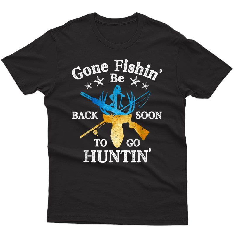 Gone Fishin' Be Back Soon To Go Huntin' - Fishing Hunting T-shirt