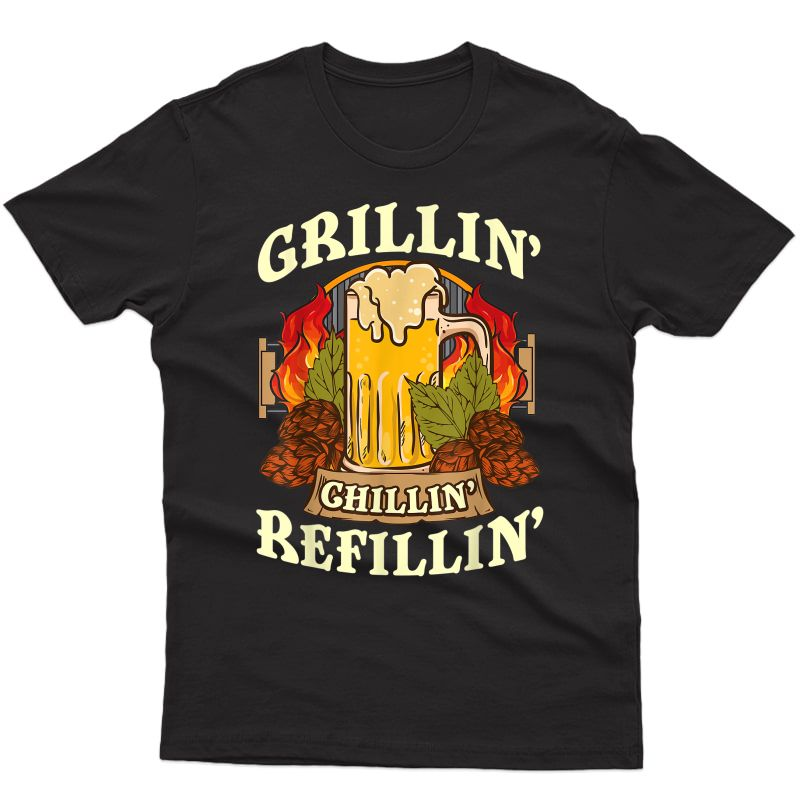 Grillin Chillin Refillin Beer Gift National Grilling Month T-shirt