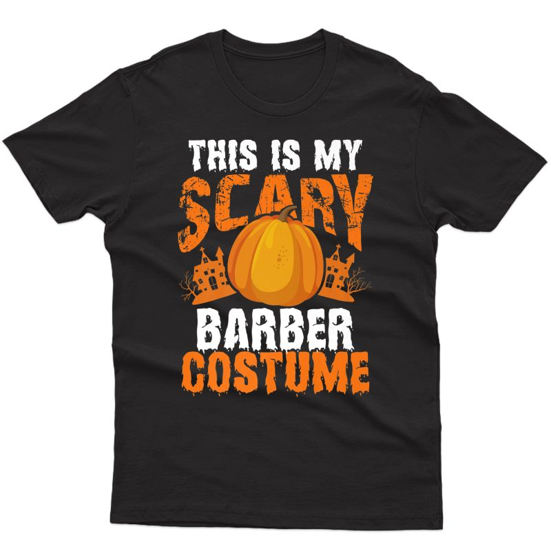 Hair Stylist Halloween Gift This Is My Scary Barber Costume Premium T-shirt