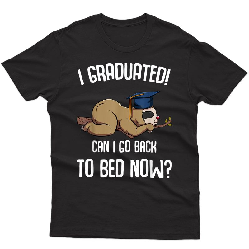 I Graduated Can I Go Back To Bed Now Sloth Lazy Chilling Fun T-shirt
