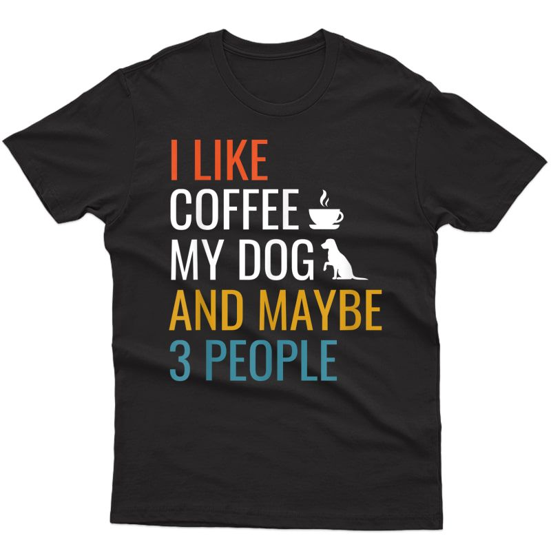 I Like Coffee My Dog & Maybe 3 People Vintage Coffee Lover T-shirt