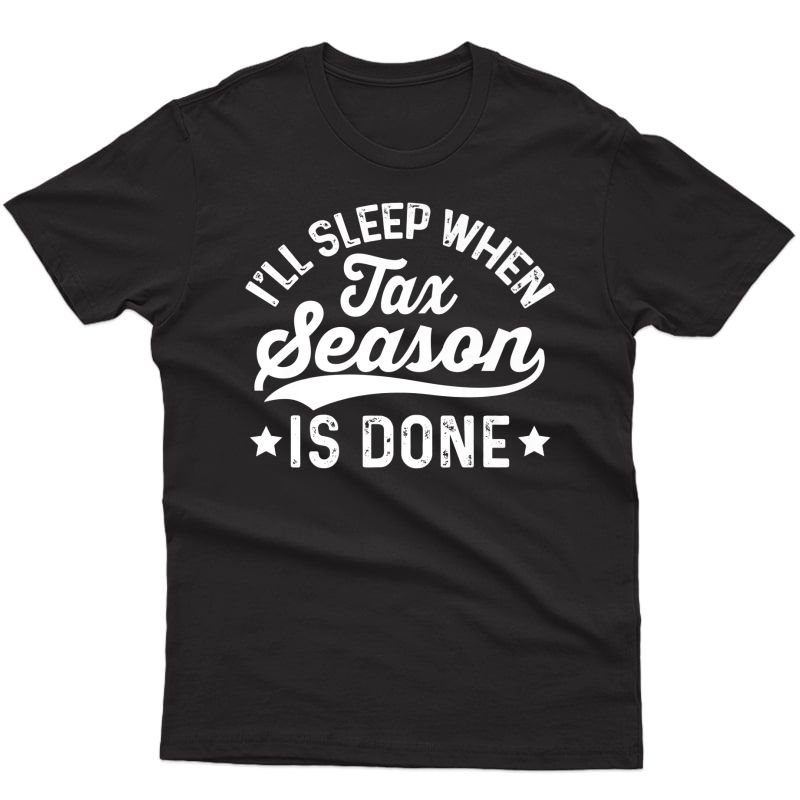 I'll Sleep When Tax Season Is Done Funny Tax Accountant Premium T-shirt
