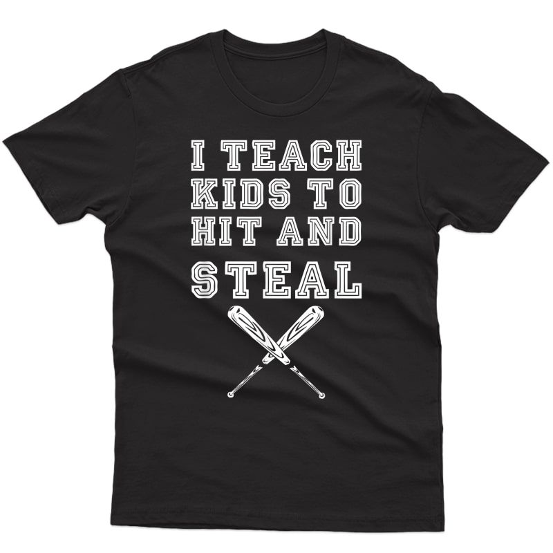 I Teach To Hit And Steal - Baseball Coach Gift T-shirt