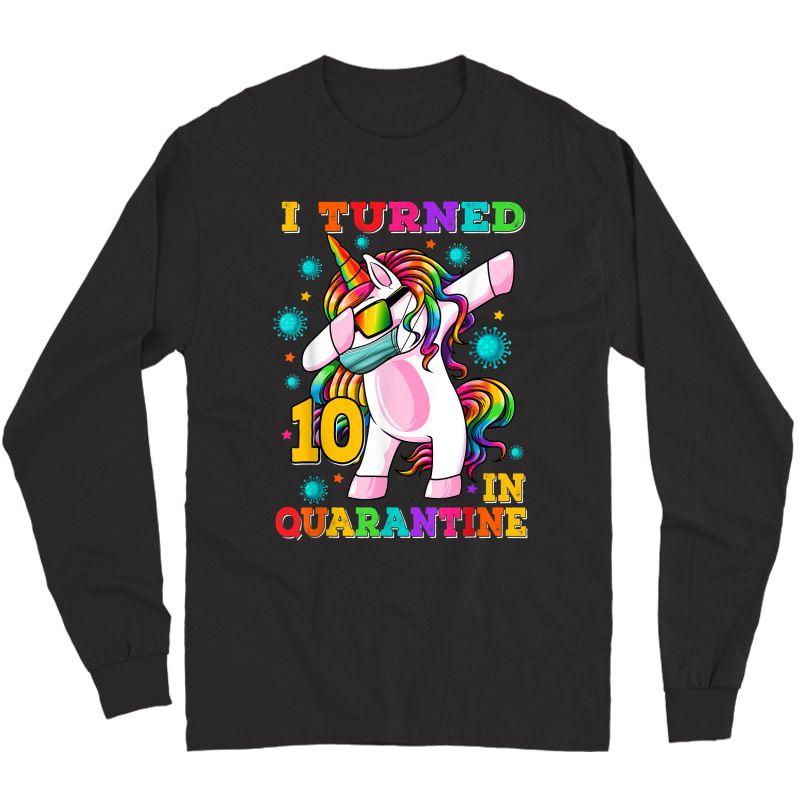 I Turned 10 In Quarantine Dabbing Unicorn 10th Birthday T-shirt Long Sleeve T-shirt