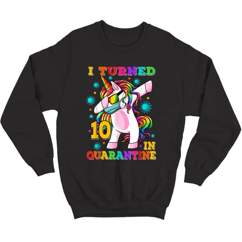 I Turned 10 In Quarantine Dabbing Unicorn 10th Birthday T-shirt Crewneck Sweater