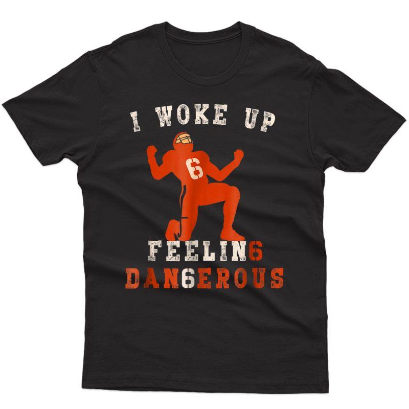 I Woke Up Feeling Dangerous Tshirt Perfect For Football Fans