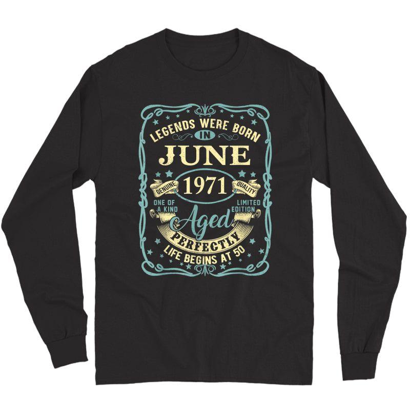 June 1971 50th Birthday Gift 50 Year Old T-shirt Long Sleeve T-shirt