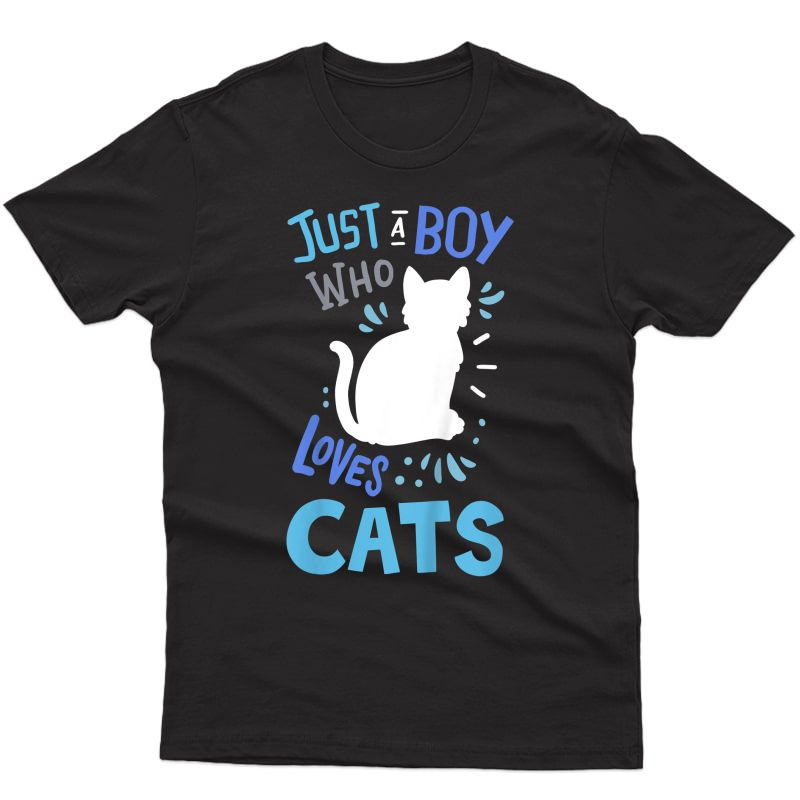 Cat Just A Boy Who Loves Cats Gift For Cat Lovers T-shirt