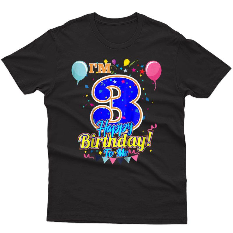 I'm 3 Years Old Happy Birthday To Me 3rd Birthday T-shirt