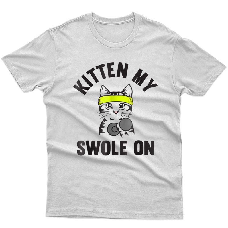 Kitten My Swole On Funny Cat Lover Gym T-shirt