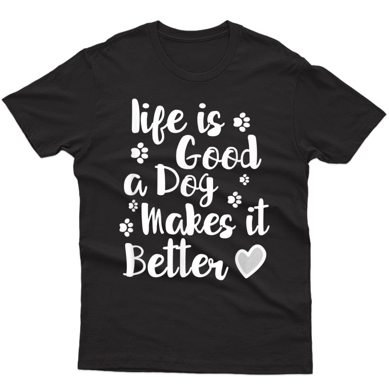 A Dog Makes It Better For Dog Lovers Tshirt T-shirt