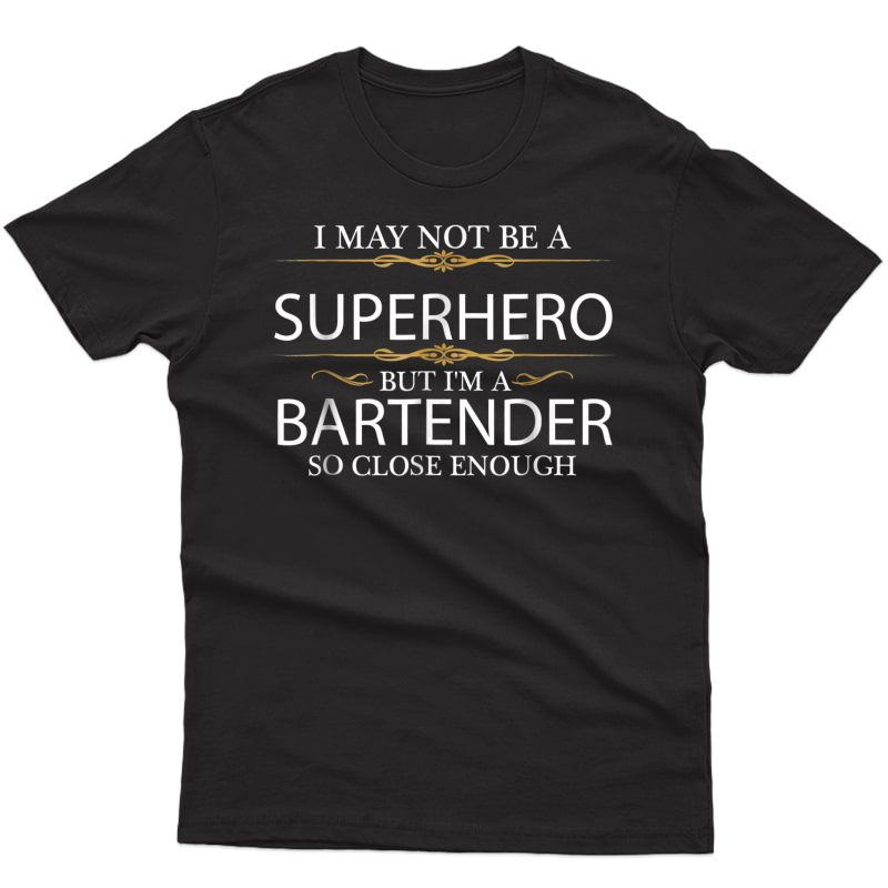 May Not Be A Superhero But I'm A Bartender Funny T-shirt