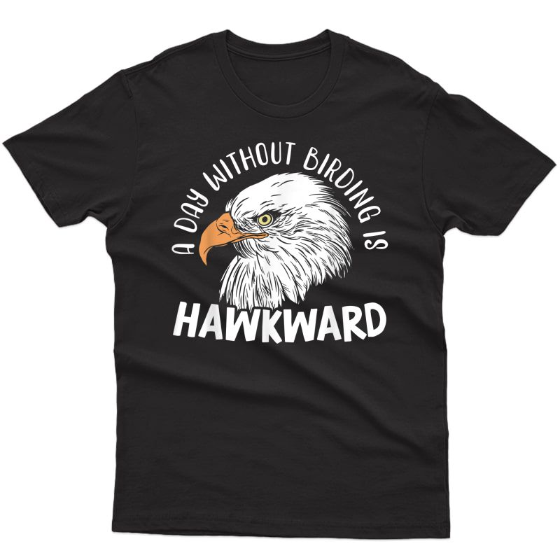 S A Day Without Birding Is Hawkward Birder Bird Watching T-shirt