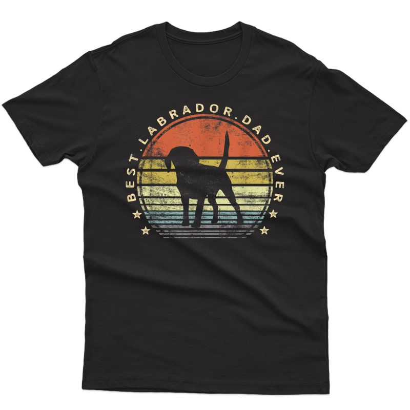 S Best Labrador Dad Ever Daddy Gifts Lab Dog Lover Owner T-shirt