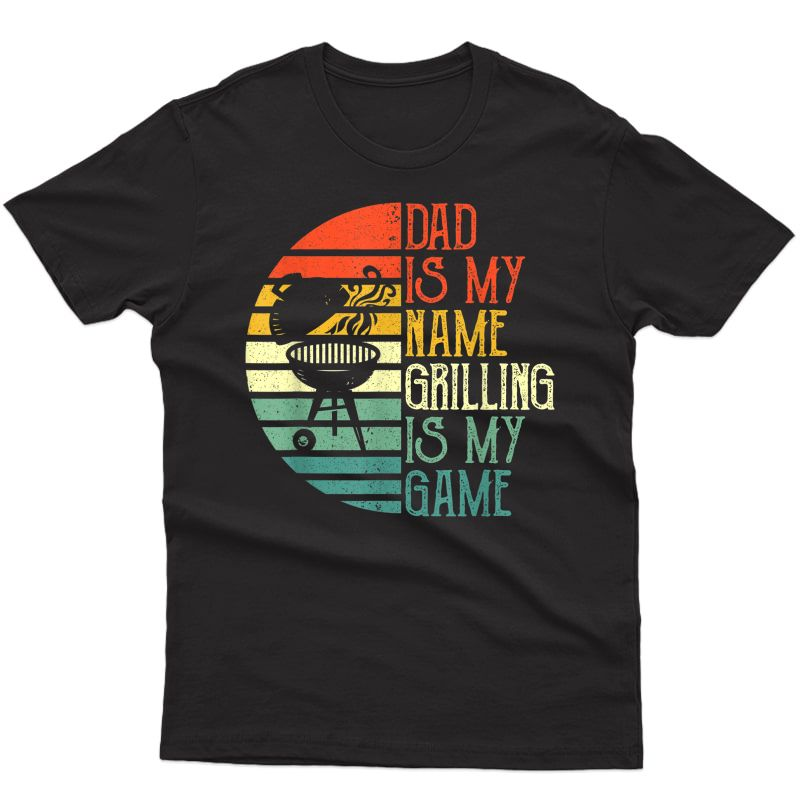S Dad Is My Name Grilling Is My Game Sport Fathers Day T-shirt