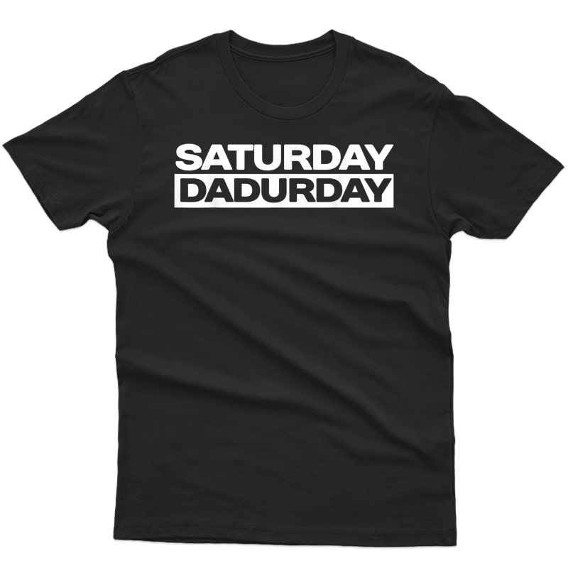 S Fun Saturday Dadurday Funny Dad Quote Saying For Fathers Day Shirts